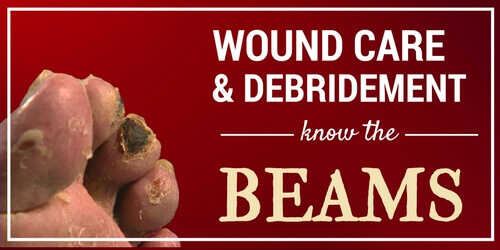 Wound Care and Debridement: Know the BEAMS